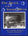 The Track of the Golden Bear: The California Maritime Academy Schoolships - Walter W. Jaffee