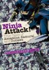 Ninja Attack!: True Tales of Assassins, Samurai, and Outlaws - Hiroko Yoda, Matt Alt, Yutaka Kondo