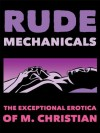 Rude Mechanicals: Exceptional Erotica - M. Christian