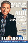 Maximum Solutions for ADD, Learning Disabilities and Autism - Ted Broer