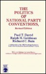 The Politics of National Party Conventions - Paul T. Goldman, Ralph M. Bain, Richard C. David, Ralph M. Goldman, Richard C. Bain