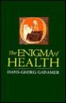 The Enigma of Health: The Art of Healing in a Scientific Age - Hans-Georg Gadamer, Jason Gaiger, Nicholas Walker