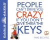 People Can't Drive You Crazy if You Don't Give Them the Keys (Library Edition) - Mike Bechtle