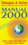 Manual 2000: Life Choices for the Future You Want - John Elkington, Julia Hailes