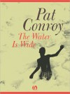 The Water Is Wide: B&N Enhanced Edition - Pat Conroy
