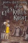 The Eyes of the Killer Robot - John Belliairs