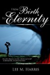From Birth to Eternity - Lee Harris