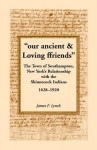 Our Ancient & Loving Ffriends: The Town of Southampton, New York's Relationship with the Shinnecock Indians, 1628-1920 - James P. Lynch