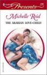 The Arabian Love-Child (Harlequin Presents, #2290) - Michelle Reid