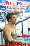 No Limits: The Will to Succeed - Michael Phelps, Alan Abrahamson