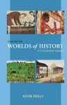 Worlds Of History: A Comparative Reader Third Edition - Kevin Reilly