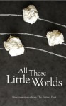 All These Little Worlds: A Fiction Desk Anthology (The Fiction Desk) - Rob Redman, Charles Lambert, Mischa Hiller, James Benmore