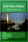 In the Palace of Repose - Holly Phillips