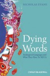 Dying Words: Endangered Languages and What They Have to Tell Us - Nicholas Evans