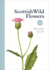 Scottish Wild Flowers: Mini Guide - Michael Scott