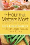 The Hour that Matters Most: The Surprising Power of the Family Meal - Les Parrott, Stephanie Allen, Tina Kuna