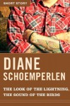 The Look of the Lightning, The Sound of the Birds: Short Story - Diane Schoemperlen