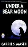 Under a Bear Moon - Carrie S. Masek