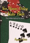Your Winning Strategy to Video Poker: The Alternative to Slots - Raymond Clarke