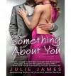 Something About You - Julie James, Karen White
