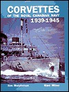 Corvettes of the Royal Canadian Navy, 1939-1945 - Marc Milner, Ken Macpherson