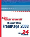 Sams Teach Yourself Microsoft Office FrontPage 2003 in 24 Hours - Rogers Cadenhead, Sams Development