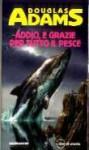 Addio, e grazie per tutto il pesce - Douglas Adams, Laura Serra