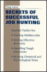 Secrets of Successful Job Hunting: Surefire Tactics for Finding Hidden Jobs, Writing Effective Resumes, Handling Tough Interviews, Beating Chemical and Psychological Tests - Tony Lesce