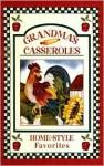 Grandma's Casseroles: Home-Style Favorites - Louis Weber