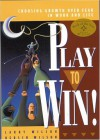 Play to Win!: Choosing Growth Over Fear in Work and Life - Larry Wilson, Hersch Wilson