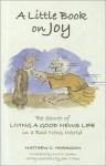 A Little Book on Joy: The Secret of Living a Good News Life in a Bad News World - Matthew C. Harrison, John T. Pless, Kurt D. Onken
