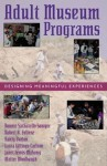 Adult Museum Programs: Designing Meaningful Experiences - Jim Boyd, Hanly Burton