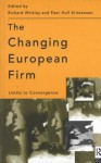 The Changing European Firm: Limits to Convergence - Peer Hull Kristensen, Richard Whitley, Richard Whitley Peer Hull Kristensen