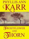 Frostflower and Thorn: 2012 Edition - Phyllis Ann Karr
