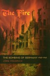 The Fire: The Bombing of Germany, 1940-1945 - Jörg Friedrich