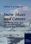 Snow Shoes and Canoes - W.H.G. Kingston