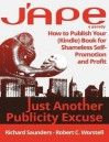 J'APE: Just Another Publicity Excuse: How to Publish Your (Kindle) Book for Shameless Self-Promotion and Profit - Robert C. Worstell, Richard Saunders
