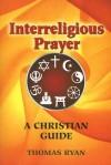 Interreligious Prayer: A Christian Guide - Thomas Ryan