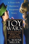 Toy Wars: The Epic Struggle Between G.I. Joe, Barbie, and the Companies that Make Them - GWayne Miller