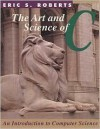 The Art and Science of C: A Library Based Introduction to Computer Science - Eric S. Roberts