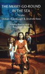The Merry Go Round In The Sea: The Play - Andrew Ross, Dickon Oxenburgh