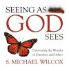 Seeing As God Sees: Discovering the Wonder of Ourselves and Others - S. Michael Wilcox