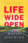 Life Wide Open: Unleashing the Power of a Passionate Life - David Jeremiah