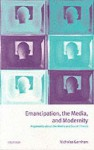 Emancipation, the Media, and Modernity: Arguments about the Media and Social Theory - Nicholas Garnham
