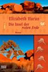 Die Insel der roten Erde - Elizabeth Haran