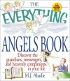 The Everything Angels Book: Discover the Guardians, Messengers, and Heavenly Companions in Your Life - M.J. Abadie