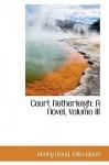Court Netherleigh: A Novel, Volume III - Mrs. Henry Wood