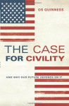The Case for Civility: And Why Our Future Depends on It - Os Guinness