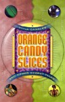 Orange Candy Slices: And Other Secret Tales - Viola Canales