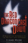 The Red Dragon Cast Down: A Redemptive Approach to the Occult and Satanism - E. James Wilder, Neil T. Anderson